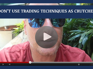 #148: [VIDEO] DON'T USE TRADING TECHNIQUES AS CRUTCHES