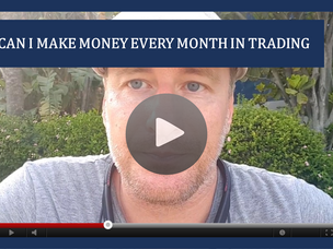 #120: [VIDEO] CAN I MAKE MONEY EVERY MONTH IN TRADING