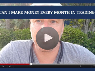 #128: [VIDEO] CAN I MAKE MONEY EVERY MONTH IN TRADING?