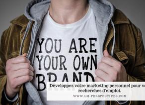 Développez votre marketing personnel pour vos recherches d'emploi.