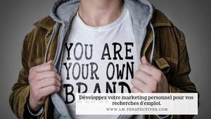 Développez votre marketing personnel pour vos recherches d'emploi !