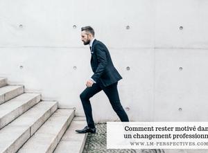 Comment rester motivé dans un changement professionnel ?