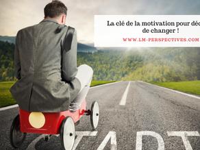 La clé de la motivation pour décider de changer !