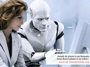 Avant de plaire à un humain vous devez plaire à un robot !