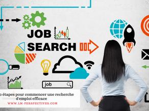 Les 10 étapes pour commencer une recherche d'emploi efficace !
