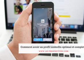 Comment avoir un profil LinkedIn optimal et complet ?