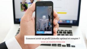 Comment avoir un profil LinkedIn optimal et complet ?