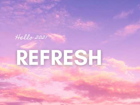 Hello 2021: Let's Hit Refresh.