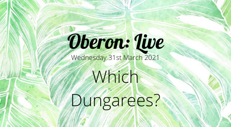 Oberon: Live - Which Dungarees?