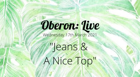 Oberon: Live - Jeans & A Nice Top
