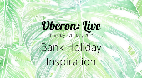 Oberon: Live - Bank Holiday Inspiration