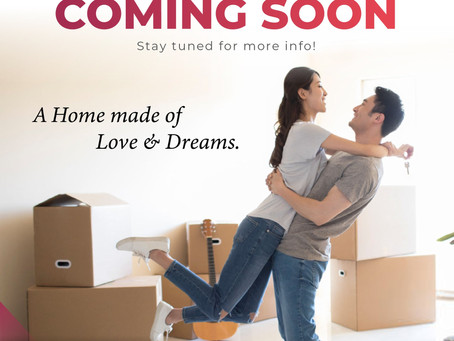 New Project Coming Soon! A Home Made of Love & Dreams.