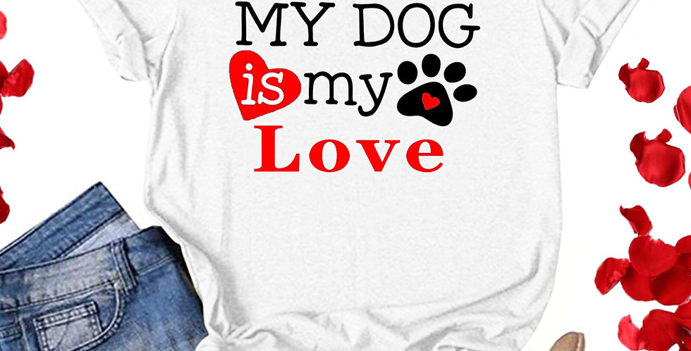 My Dog Is My Love Letter Print Women Summer Tee Shirt Casual