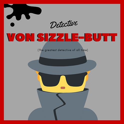 DETECTIVE VON SIZZLE-BUTT