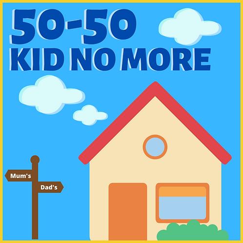 50-50 KID NO MORE