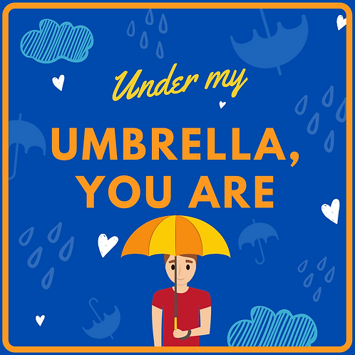 UNDER MY UMBRELLA, YOU ARE