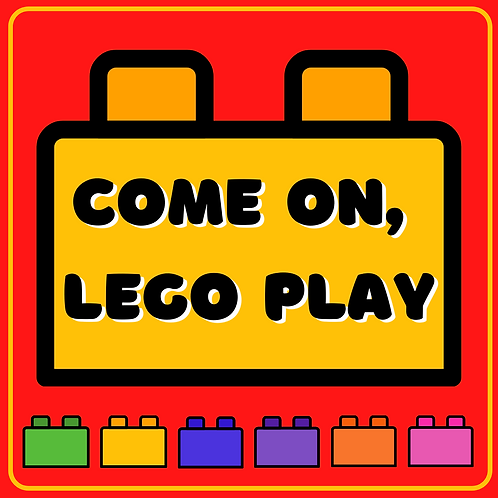 COME ON, LEGO PLAY