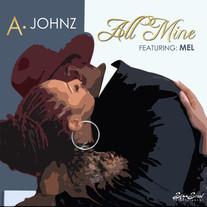 """A. Johnz ft Mel """"All Mine"""""""