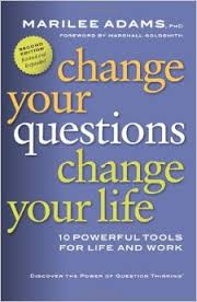 Change Your Questions, Change Your..