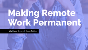 Lite Paper: Making Remote Work Permanent