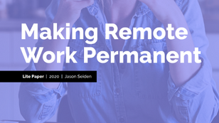 Lite Paper: Making Remote Work Permanent