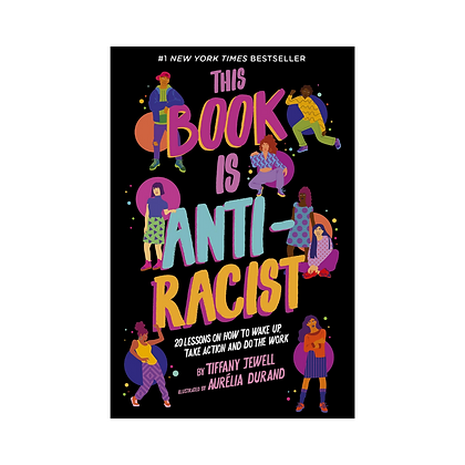 This Book Is Anti-Racist: A #1 New York Times Bestseller