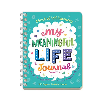 My Meaningful Life Journal: Feel, Write, Question, Explore, Learn, Discover