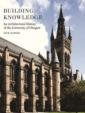 'Building Knowledge - An Architectural History of the University of Glasgow' by Nick Haynes