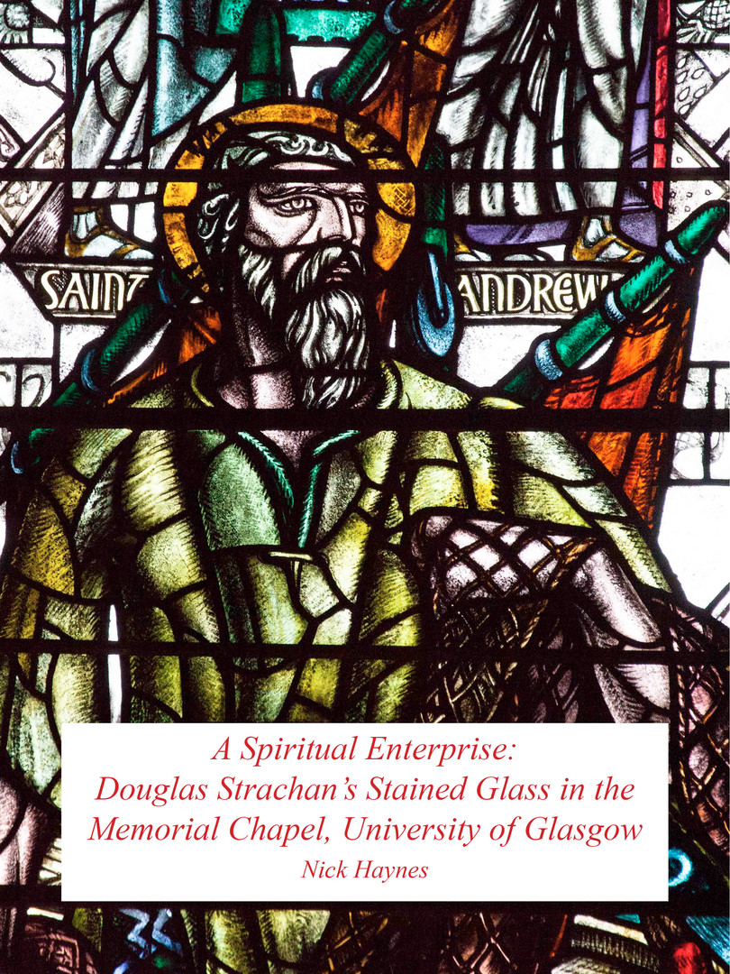 A Spiritual Enterprise Douglas Strachan's Stained Glass in the Memorial Chapel, University of Glasgow