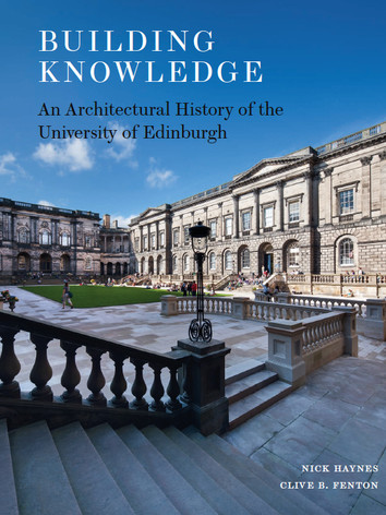 'Building Knowledge - An Architectural History of the University of Edinburgh' by Nick Haynes and Clive Fenton