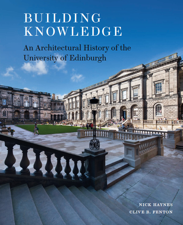 Building Knowledge - An Architectural History of the University of Edinburgh' by Nick Haynes and Clive Fenton