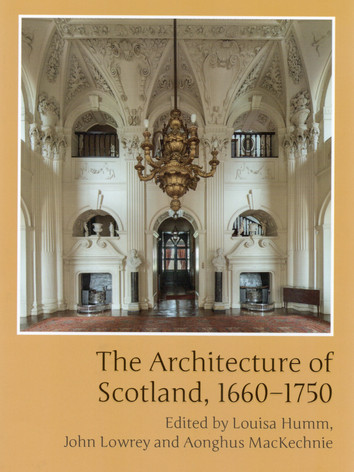 'The Architecture of Scotland 1660-1750', essays edited by Louisa Humm, John Lowrey & Aonghus MacKechnie
