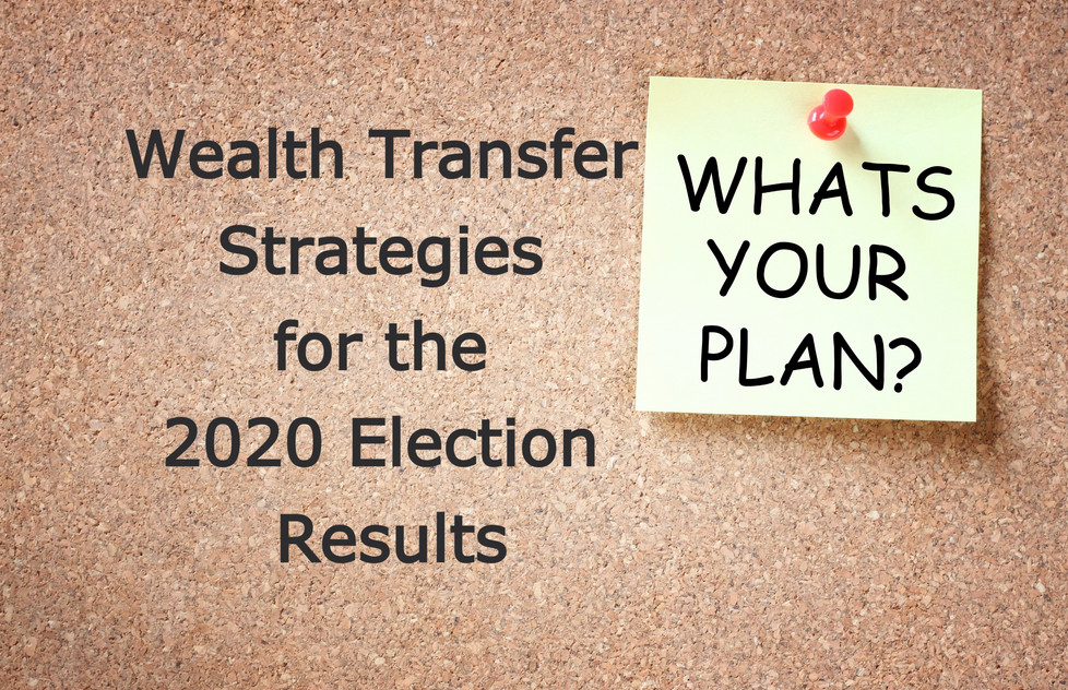 Wealth Transfer Strategies to Consider in this Election Year