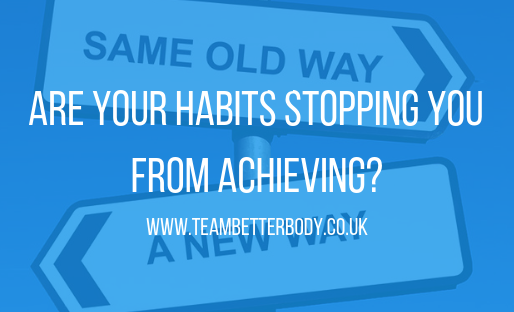 Are habits the reason for your lack of results?