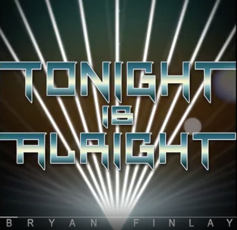 Tonight is Alright - Bryan Finlay