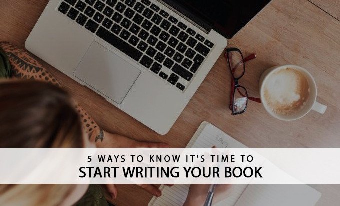 5 Ways to Know it's time to start writing your book
