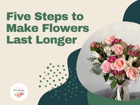 Five Steps to Make Flowers Last Longer