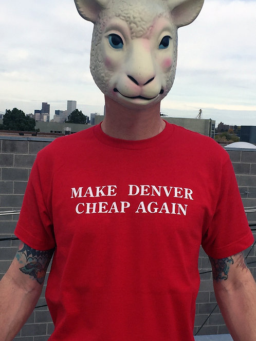 MAKE DENVER CHEAP AGAIN Tee Shirt