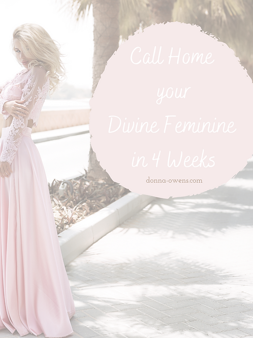 Call Home your Divine Feminine in 4 Weeks