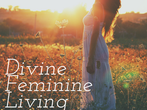 What Divine Feminine Living is to Me.