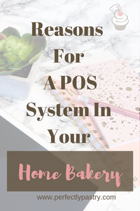 Reasons For A POS System In Your Home Bakery