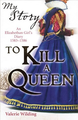 My Story - To Kill a Queen (An Elizabethan Girl's Diary 1583-1586)