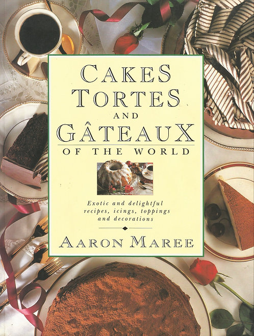 Cakes, Tortes, and Gâteaux of The World