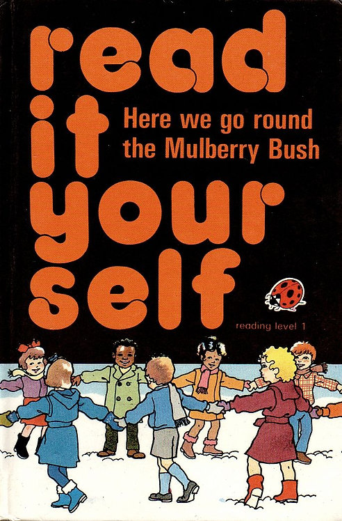 Read It Yourself: Here We Go Round the Mulberry Bush