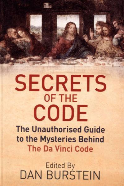 Secrets of the Code: The Guide to the Mysteries Behind The Da Vinci Code