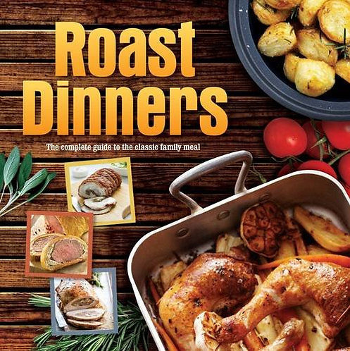 Roast Dinners: The Complete Guide to the Classic Family Meal