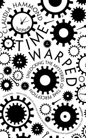 Time Warped - Unlocking the Mysteries of Time Perception