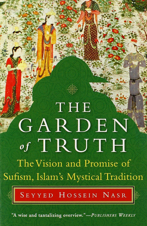 The Garden of Truth: The Vision & Promise of Sufism, Islam's Mystical Tradition