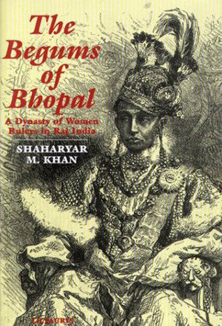 Begums of Bhopal: A Dynasty of Women Rulers in Raj India