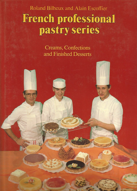 French Professional Pastry: Creams, Confections and Finished Desserts